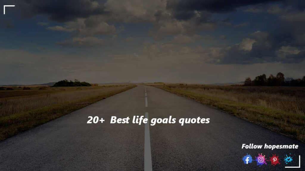 20+ best life goals quotes that inspire you for life
